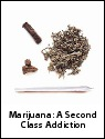 Marijuana, a second class addiction